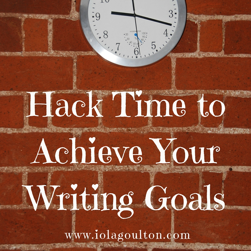 Hack Time to Achieve Your Writing Goals