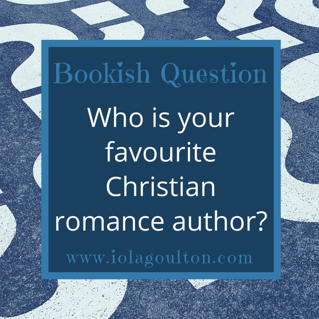 Bookish Question #30: Who is your favourite Christian romance author?