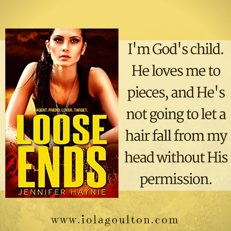 I'm God's child. He loves me to pieces, and He's not going to let a hair fall from my head without His permission.