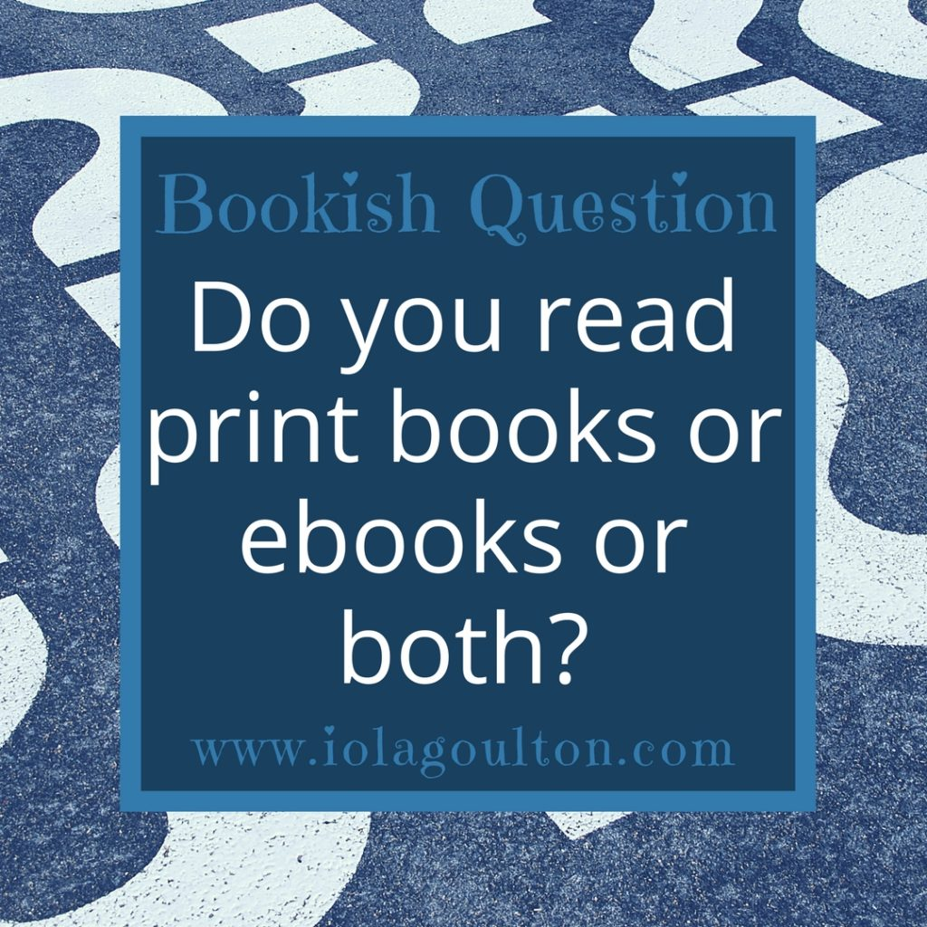 Bookish Question: Do you read print books or ebooks or both?