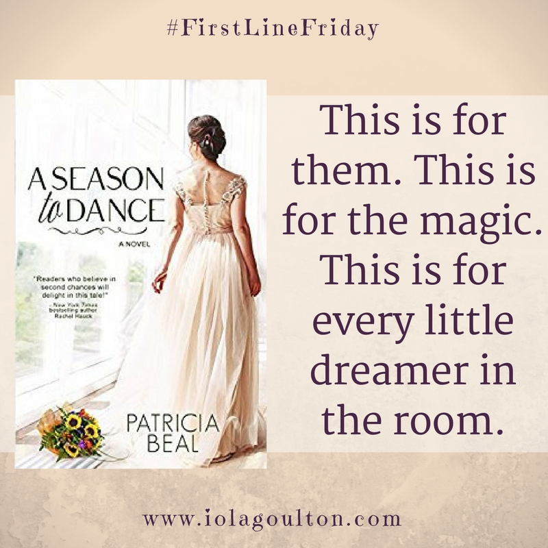 First Line from A Season to Dance by Patricia Beal: This is for them. This is for the magic. This is for every little dreamer in the room.