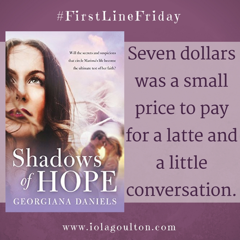 First line from Shadows of Hope by Georgiana Daniels: Seven dollars was a small price to pay for a latte and a little conversation.