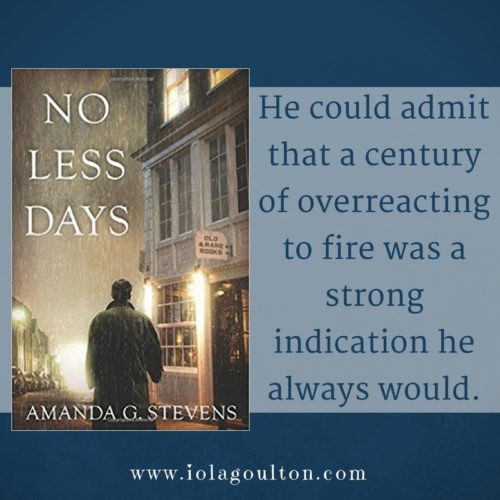 From No Less Days by Amanda G Stevens: He could admit that a century of overreacting to fire was a strong indication he always would.