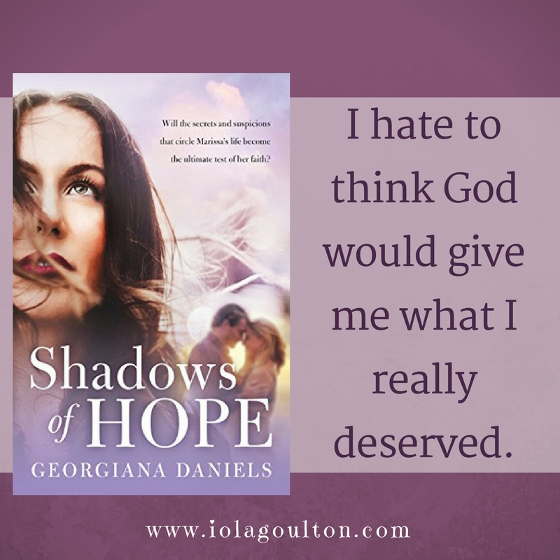 Quote from Shadows of Hope by Georgiana Daniels: I hate to think God would give me what I really deserved.
