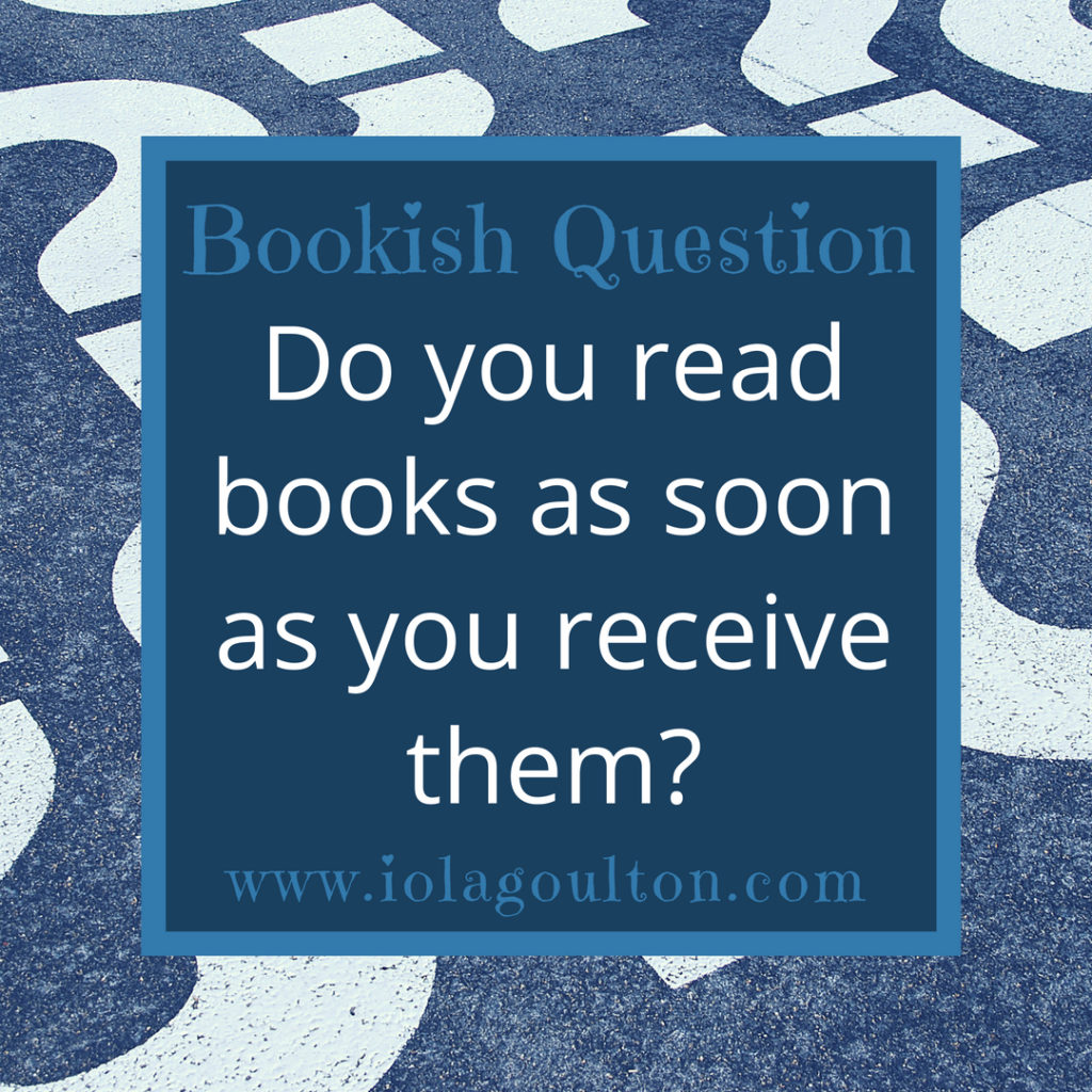 Do you read books as soon as you receive them?