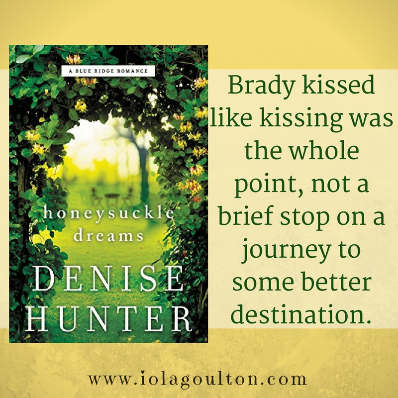 Quote from Honeysuckle Dreams by Denise Hunter: Brady kissed like kissing was the whole point, not a brief stop on a journey to some better destination.