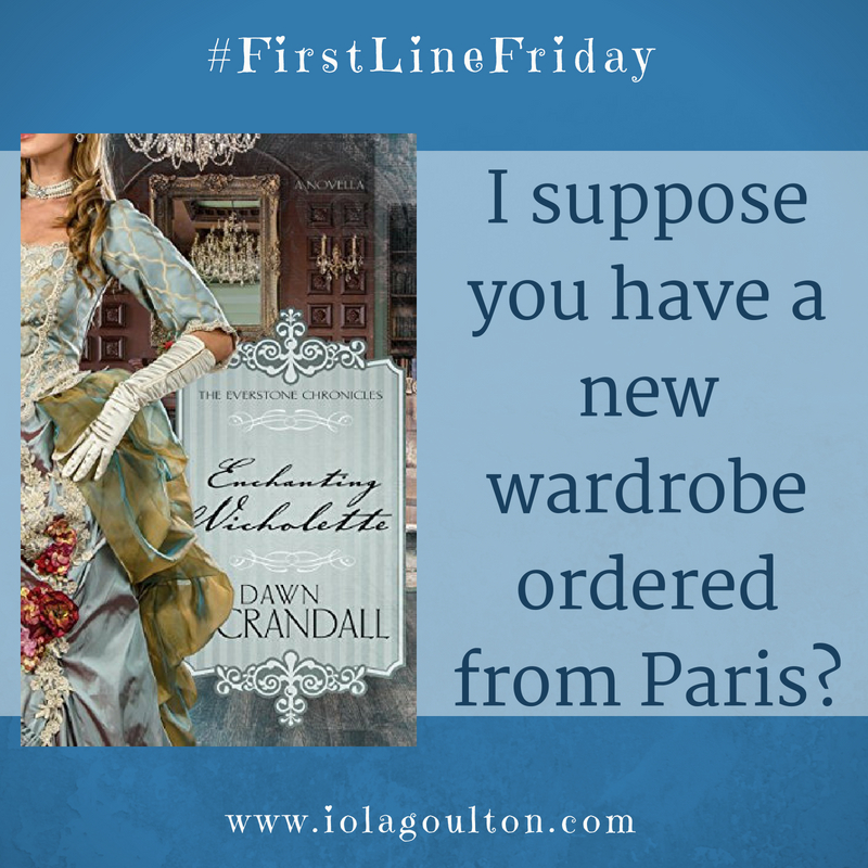 First Line from Enchanting Nicholette: I suppose you have a new wardrobe ordered from Paris?