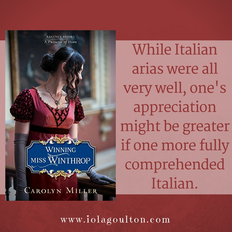 Quote from Winning Miss Winthrop by Carolyn Miller: While Italian arias were all very well, one's appreciation might be greater if one more fully comprehended Italian.