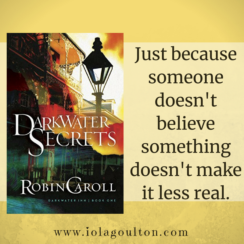 Quote from Darkwater Secrets by Robin Caroll: Just because someone doesn't believe something doesn't make it less real.