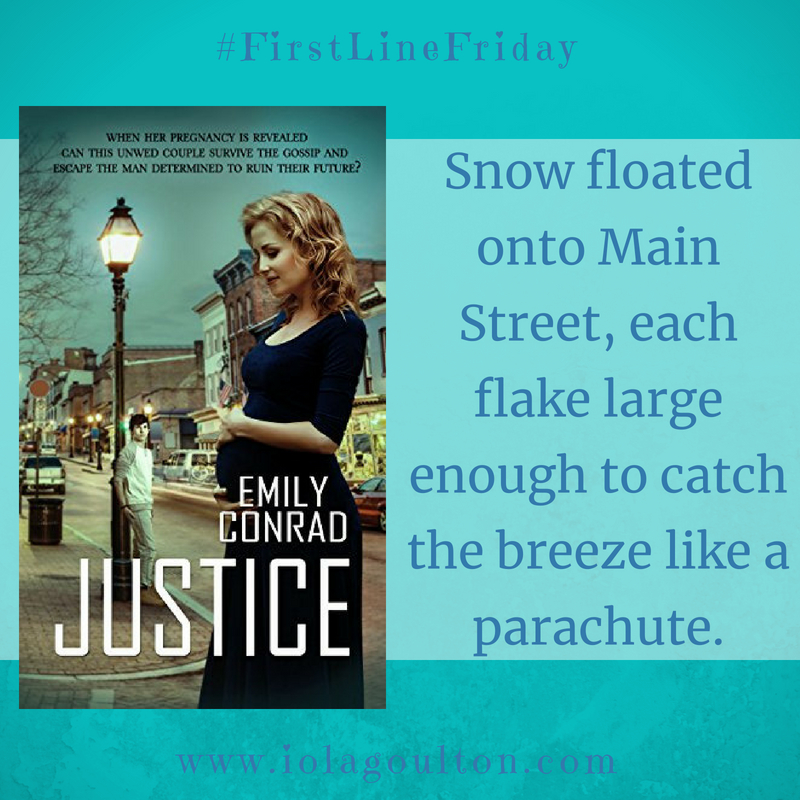 First line from Justice by Emily Conrad: Snow floated onto Main Street, each flake large enough to catch the breeze like a parachute.