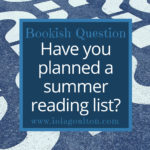 Bookish QUestion: Have you planned a summer reading list?