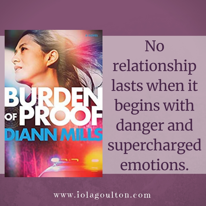 Quote from Burden of Proof: No relationship lasts when it begins with danger and supercharged emotions.