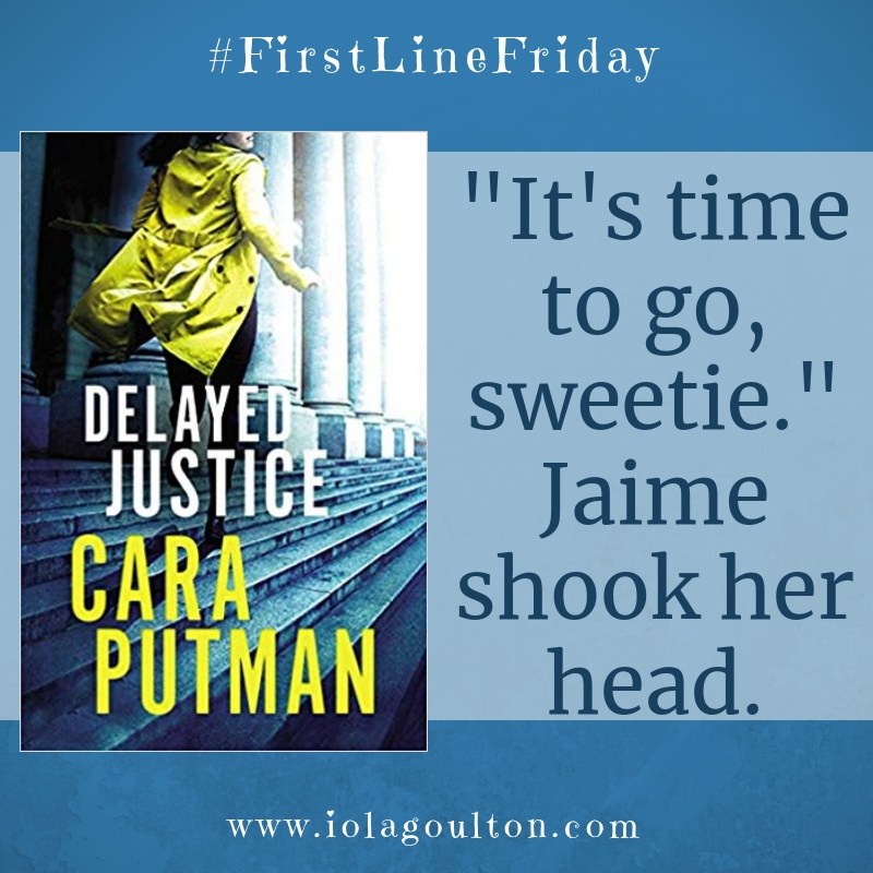 "First line from Delayed Justice by Cara Putman: ""It's time to go, sweetie."" Jaime shook her head."