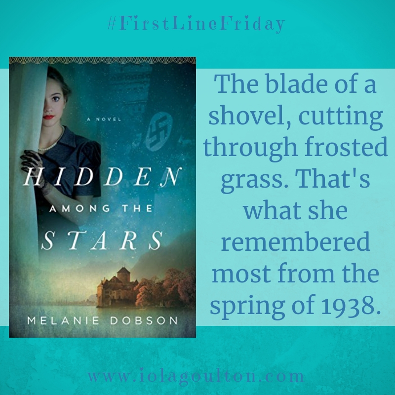 First line from Hidden Among the Stars: The blade of a shovel, cutting through frosted grass. That's what she remembered most from the spring of 1938.