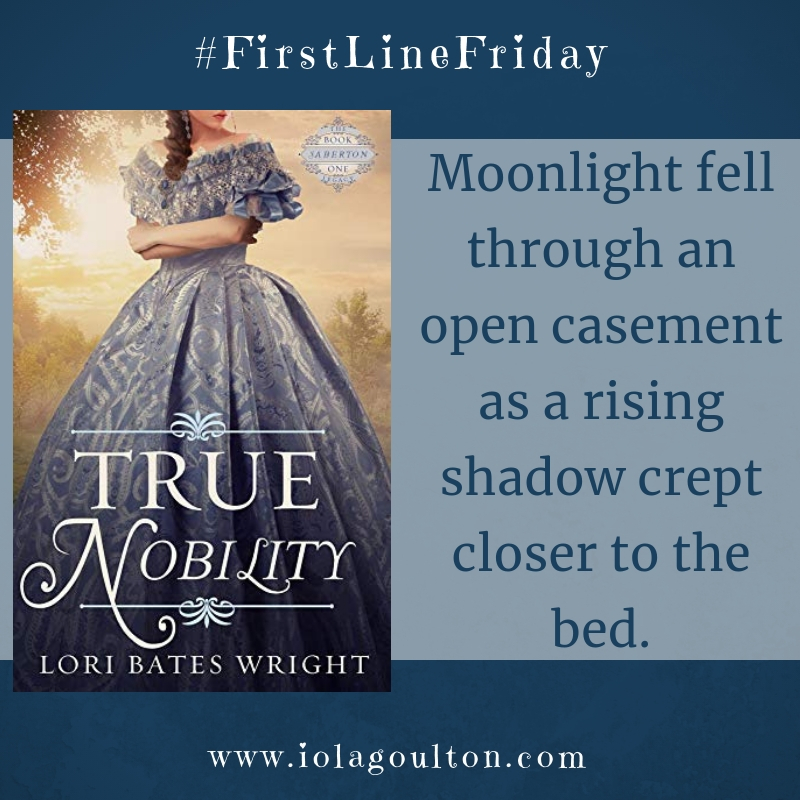 First Line from True Nobility by Lori Bates Wright