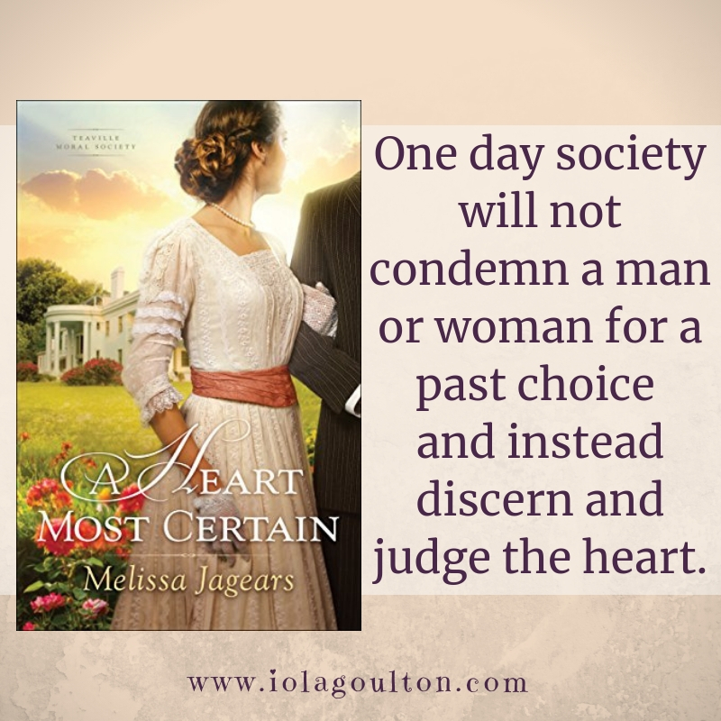 Quote from A Heart Most Certain: One day society will not condemn a man or woman for a past choice and instead discern and judge the heart.