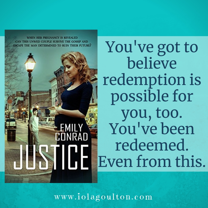 Quote from Justice by Emily Conrad: You've got to believe redemption is possible for you, too. You've been redeemed. Even from this.
