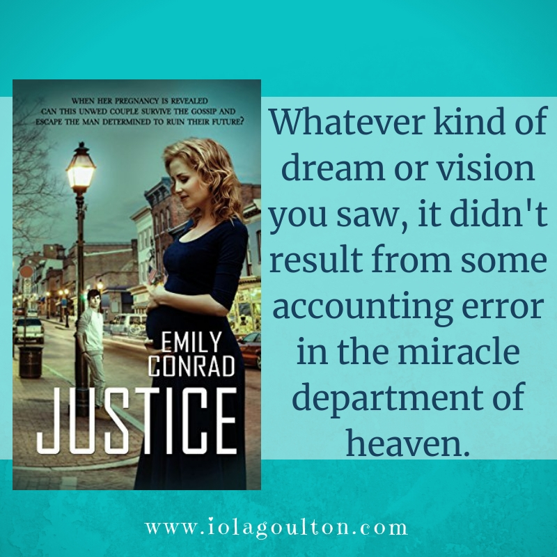 Quote from Justice by Emily Conrad: Whatever kind of dream or vision you saw, it didn't result from some accounting error in the miracle department of heaven.