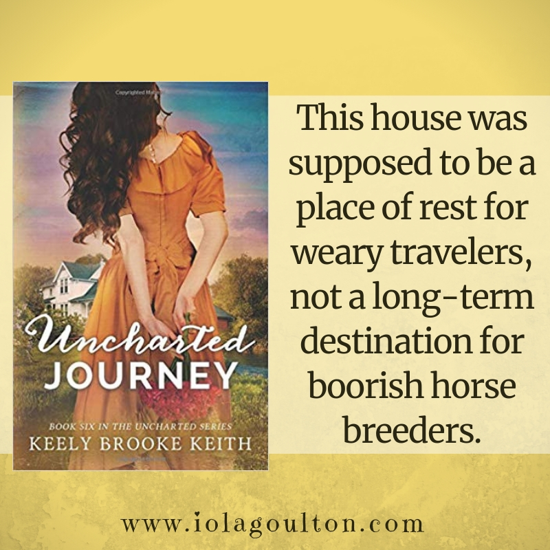 Quote from Uncharted Journey by Keely Brooke Keith: This house was supposed to be a place of rest for weary travelers, not a long-term destination for boorish horse breeders.