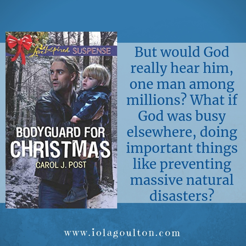 Quote from Bodyguard for Christmas: But would God really hear him, one man among millions? What if God was busy elsewhere, doing important things like preventing massive natural disasters?