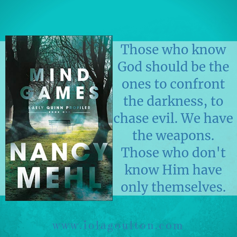 Quote from Mind Games by Nancy Mehl: Those who know God should be the ones to confront the darkness, to chase evil. We have the weapons. Those who don't know Him have only themselves.