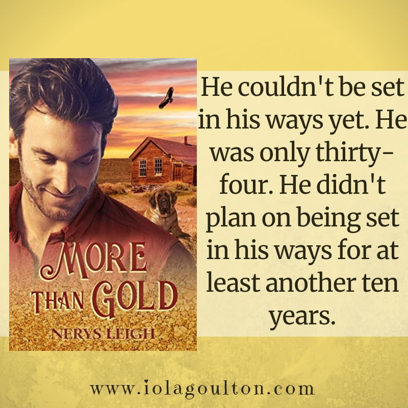 Quote from More than Gold: He couldn't be set in his ways yet. He was only thirty-four. He didn't plan on being set in his ways for at least another ten years.