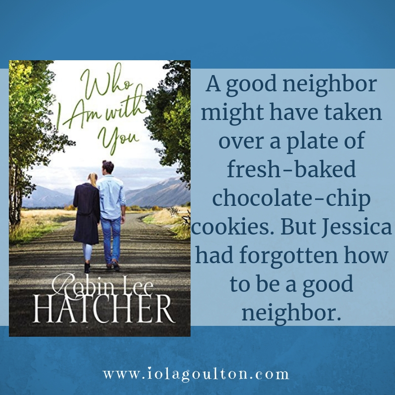 "Quote from Who I Am With You: ""A good neighbor might have taken over a plate of fresh-baked chocolate-chip cookies. But Jessica had forgotten how to be a good neighbor."""