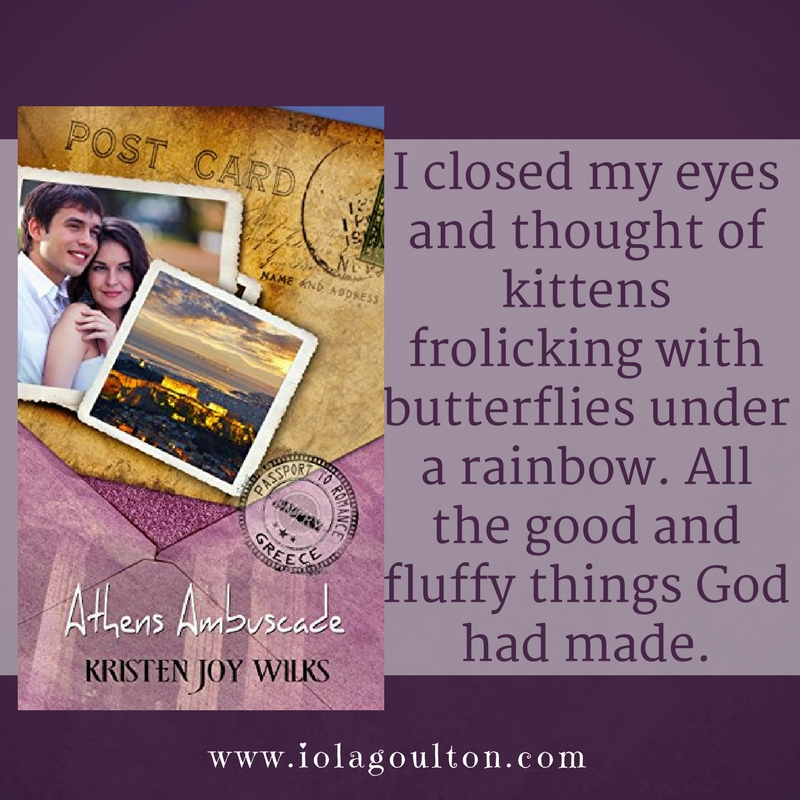 Quote from Athens Ambuscade by Kristen Joy Wilks: I closed my eyes and thought of kittens frolicking with butterflies under a rainbow. All the good and fluffy things God had made.