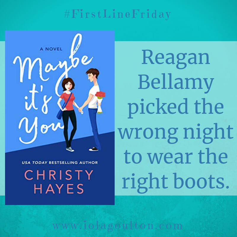 First line from Maybe It's You by Christy Hayes - Reagan Bellamy picked the wrong night to wear the right boots.