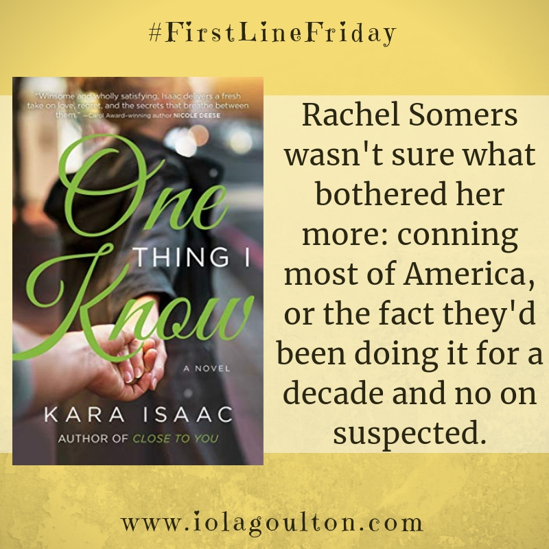 First Line from One Thing I Know by Kara Isaac: Rachel Somers wasn't sure what bothered her more: conning most of America, or the fact they'd been doing it for a decade and no on suspected.