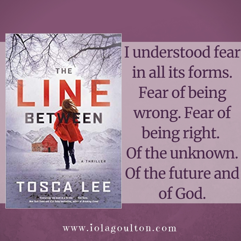 Quote from The Line Between: I understood fear in all its forms. Fear of being wrong. Fear of being right. Of the unknown. Of the future and of God.