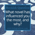 What novel has influenced you the most, and why?