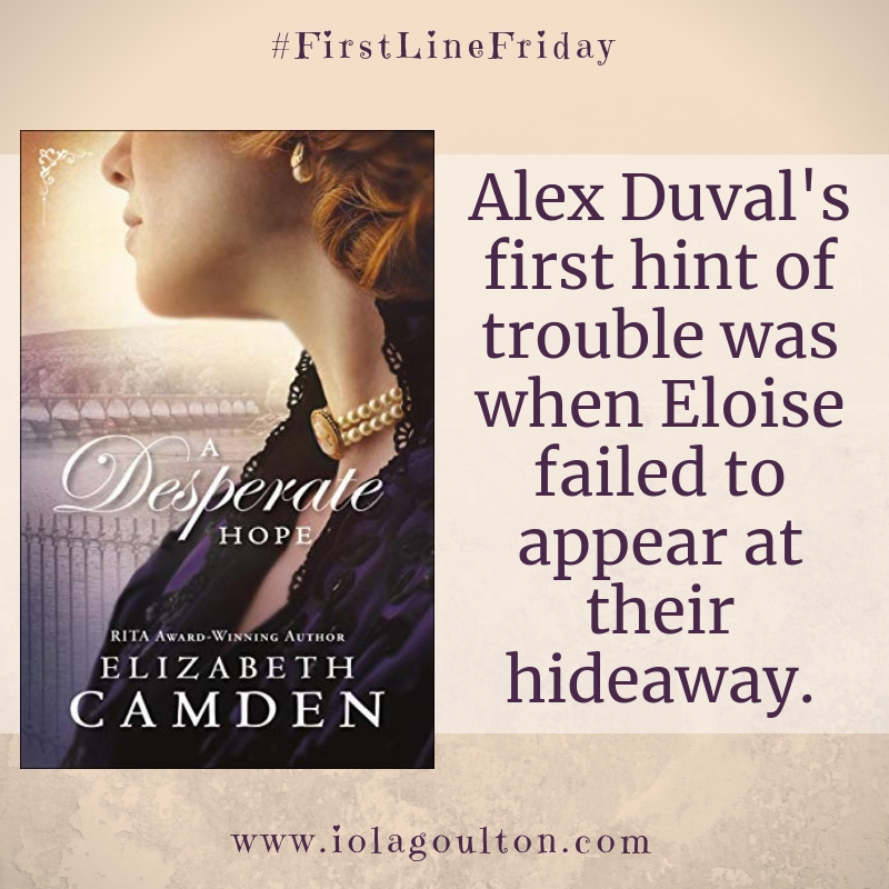First line from A Desperate Hope: Alex Duval's first hint of trouble was when Eloise failed to appear at their hideaway.