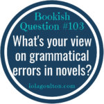 Bookish Question: What's your view on grammatical errors in novels?