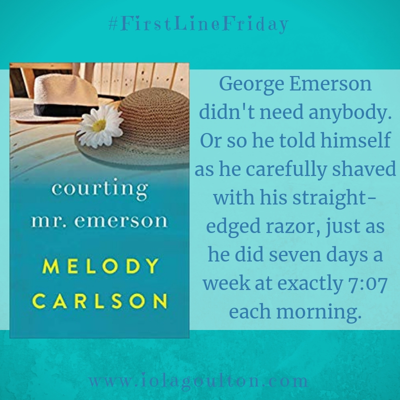 First line from Courting Mr Emerson: George Emerson didn't need anybody. Or so he told himself as he carefully shaved with his straight-edged razor, just as he did seven days a week at exactly 7:07 each morning.
