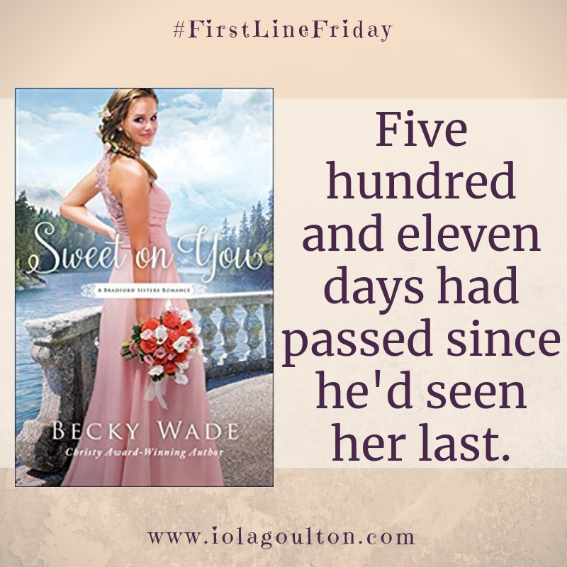 First line from Sweet on You by Becky Wade - Five hundred and eleven days had passed since he'd seen her last.