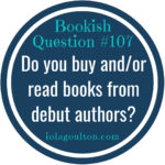 Do you buy and/or read books from debut authors?