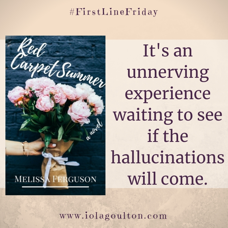 First line from Red Carpet Summer by Melissa Ferguson: It's an unnerving experience waiting to see if the hallucinations will come.