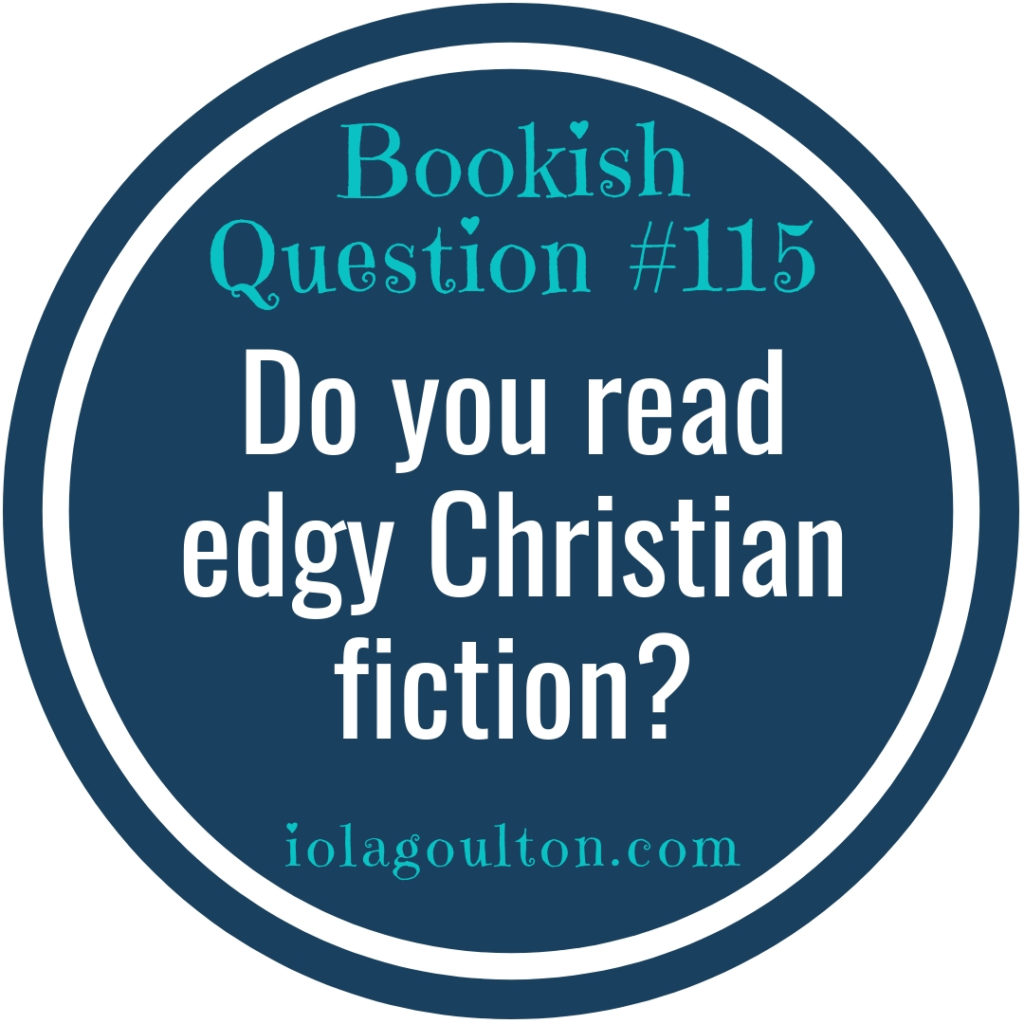 Do you read edgy Christian fiction?