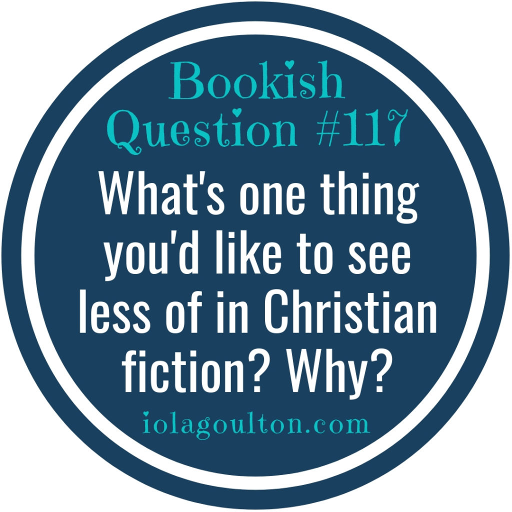 What's one thing you'd like to see less of in Christian fiction? Why?