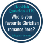 Who is your favourite Christian romance hero? What makes him so special?